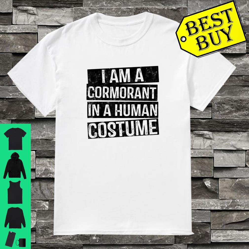 I'm a Cormorant in a Human Costume shirt