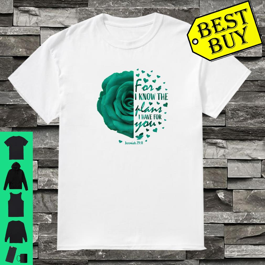 Jeremiah 29 11 For I Know The Plans I Have For You Green Rose shirt