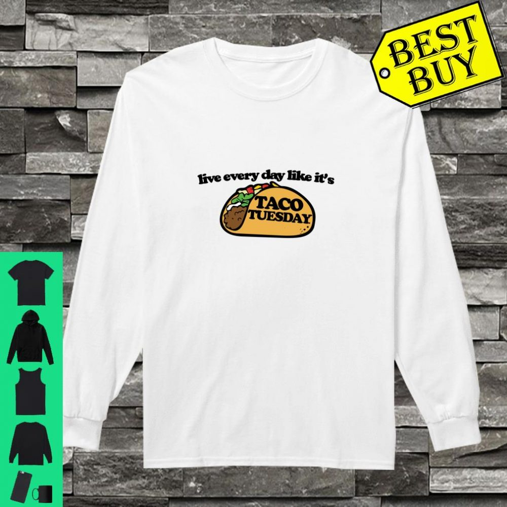 Live every day like it's taco tuesday shirt long sleeved