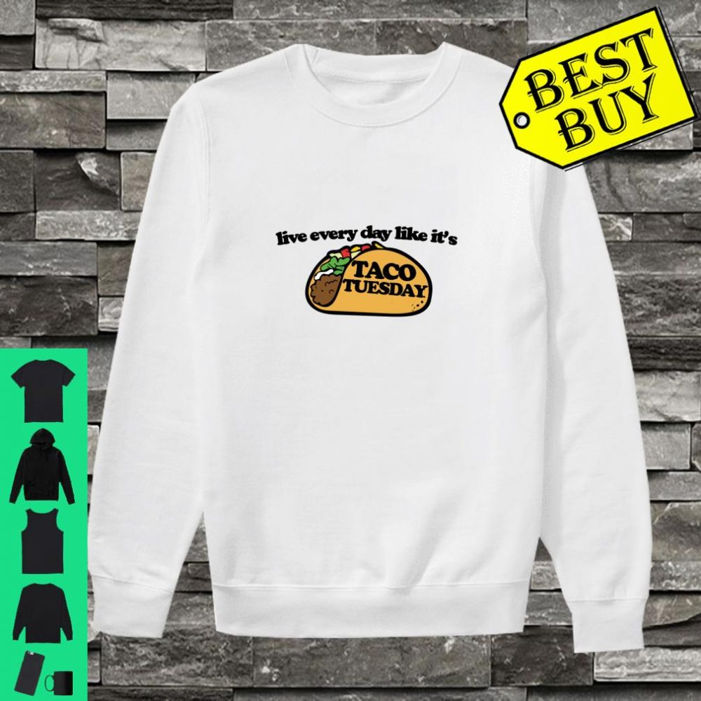 Live every day like it's taco tuesday shirt sweater