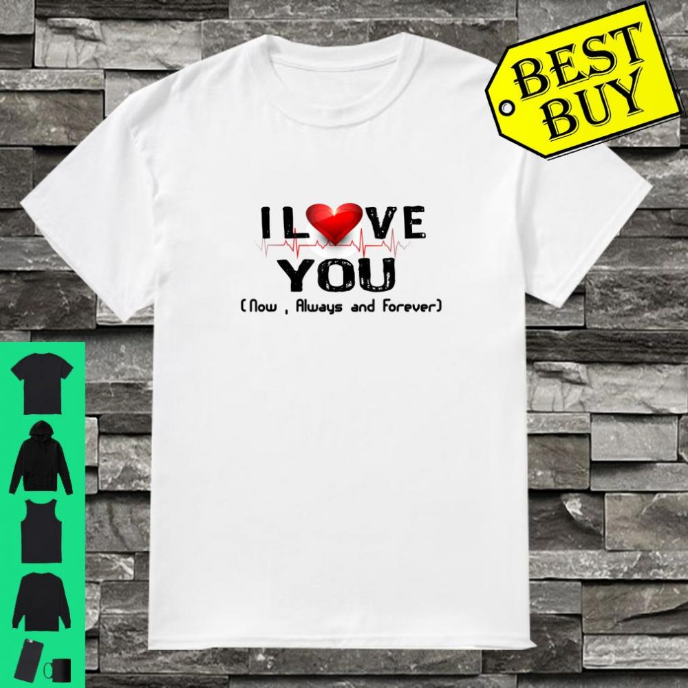 Love Love You now always and forever Shirt
