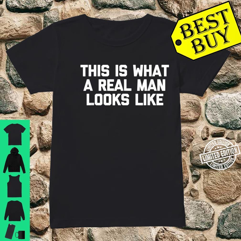 Mens This Is What A Real Man Looks Like Shirt shirt Shirt ladies tee