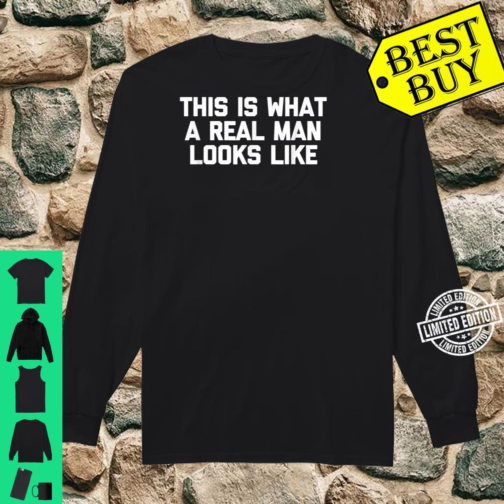 Mens This Is What A Real Man Looks Like Shirt shirt Shirt long sleeved