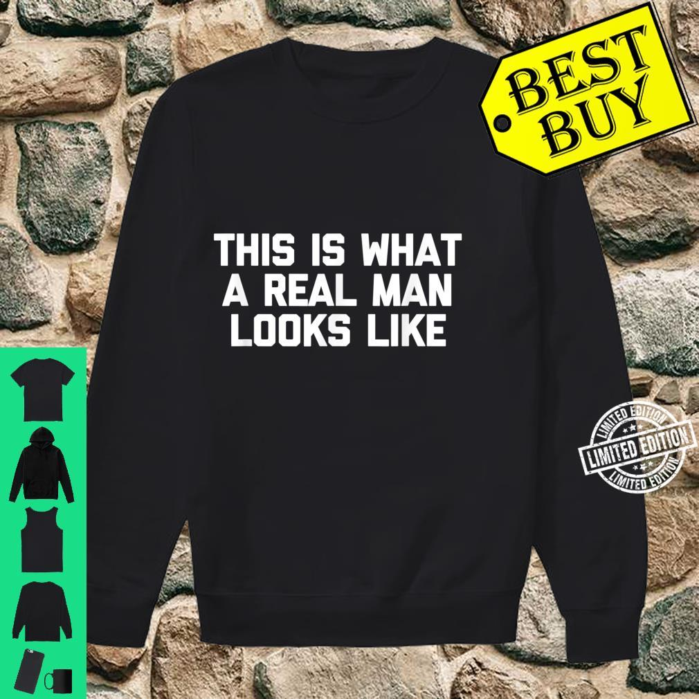 Mens This Is What A Real Man Looks Like Shirt shirt Shirt sweater