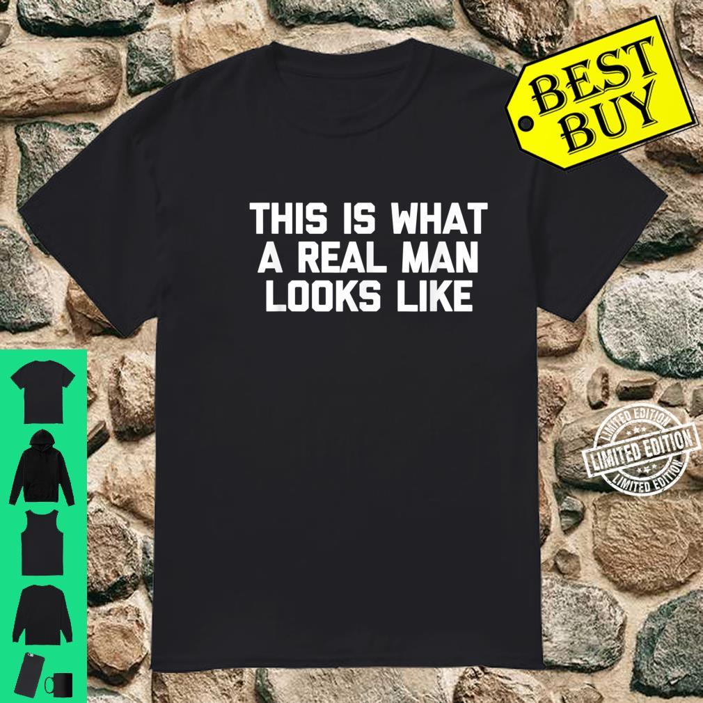 Mens This Is What A Real Man Looks Like Shirt shirt Shirt