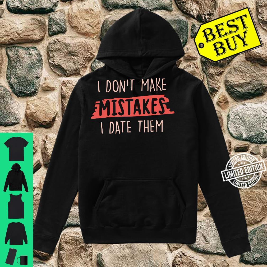 Mistakes I Don't Make Mistakes, I Date Them Shirt hoodie