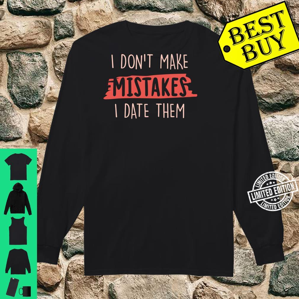 Mistakes I Don't Make Mistakes, I Date Them Shirt long sleeved