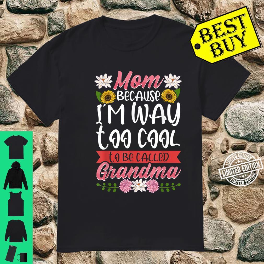 Mom Because I'm Way Too Cool To Be Called Grandma Shirt