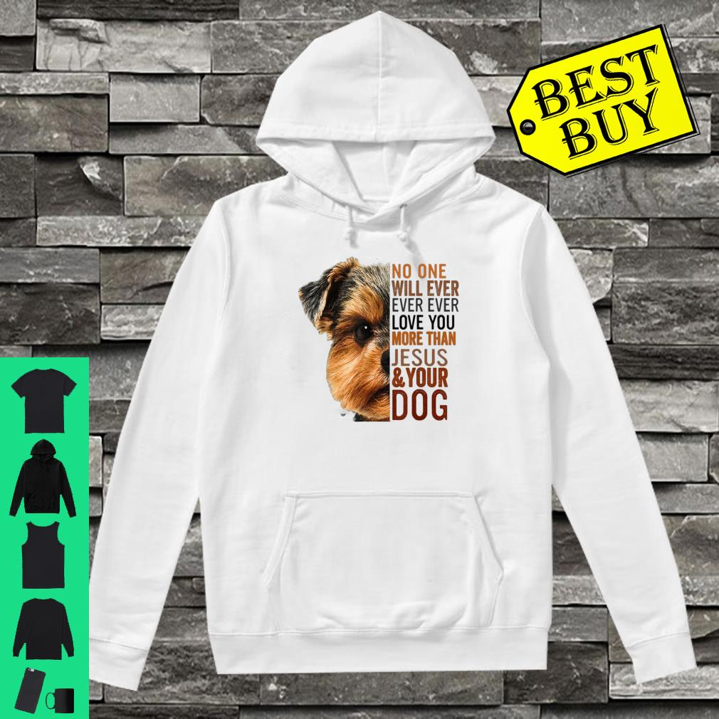No one will ever love you more than jesus and your dog shirt hoodie