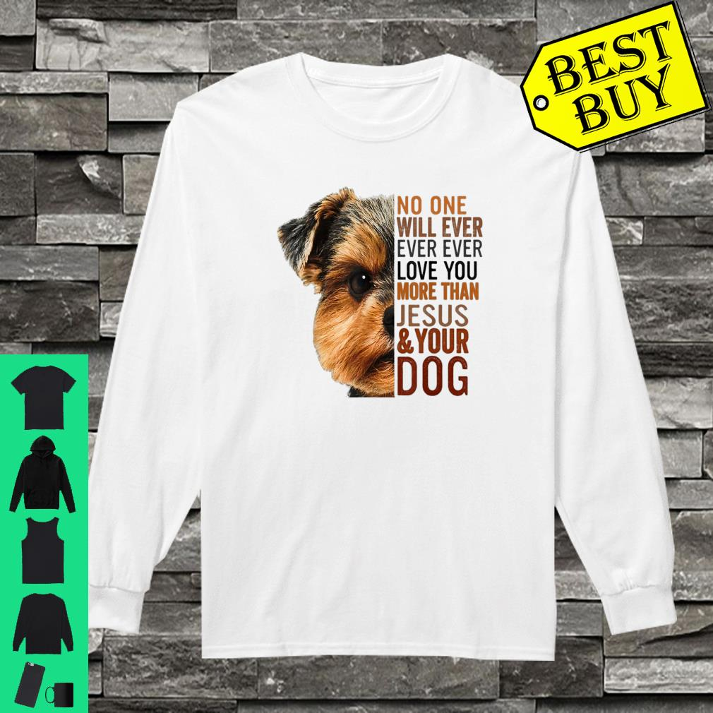 No one will ever love you more than jesus and your dog shirt long sleeved