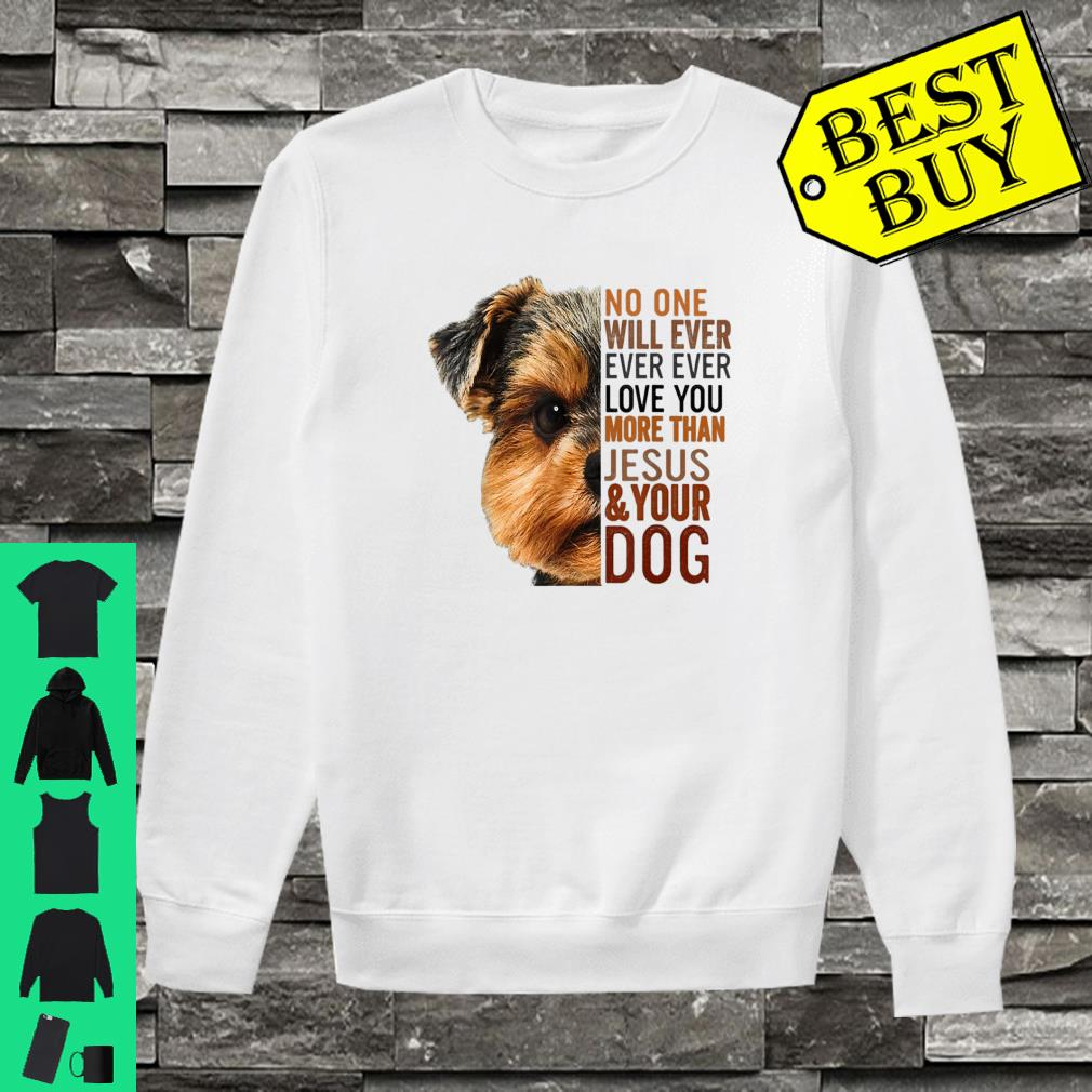 No one will ever love you more than jesus and your dog shirt sweater
