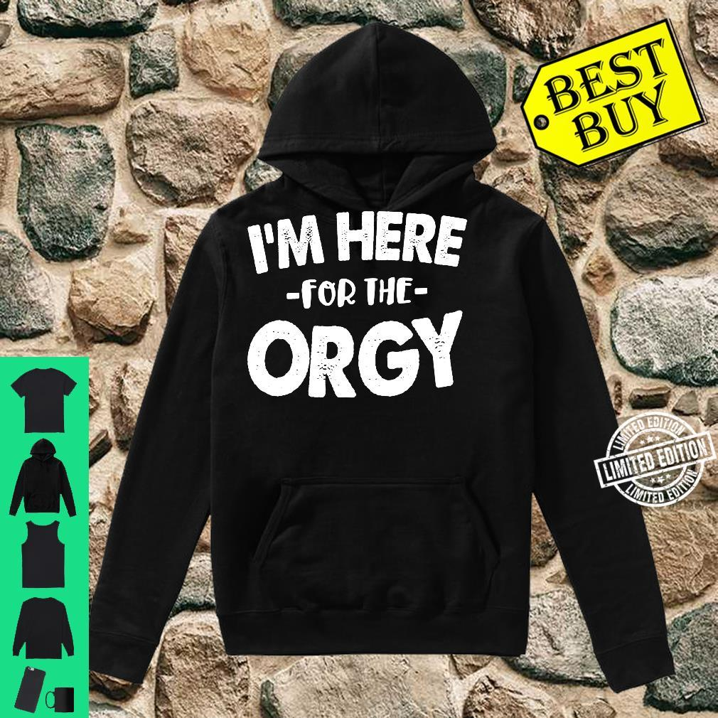 Orgy Shirt I'm Here For The Orgy Group Sex Swinger Shirt hoodie