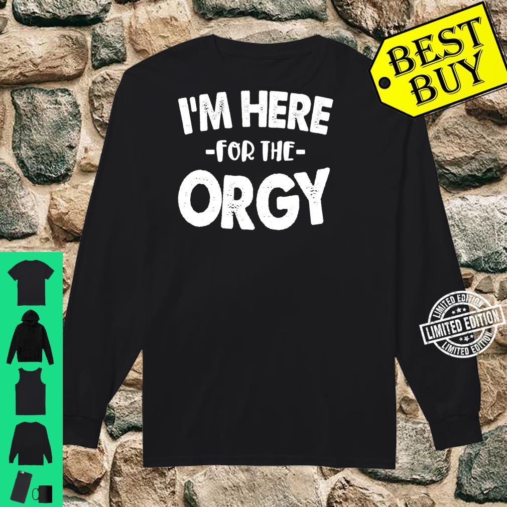 Orgy Shirt I'm Here For The Orgy Group Sex Swinger Shirt long sleeved
