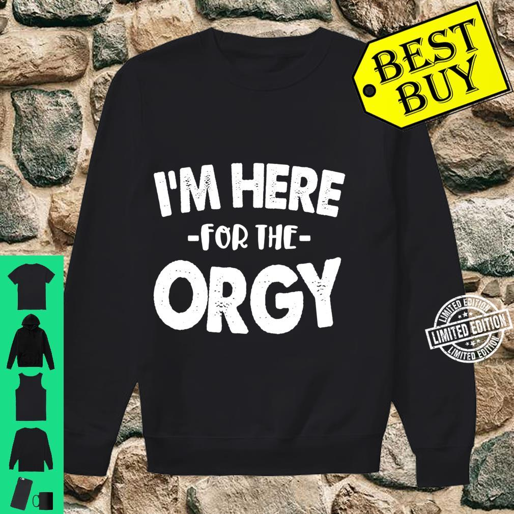 Orgy Shirt I'm Here For The Orgy Group Sex Swinger Shirt sweater