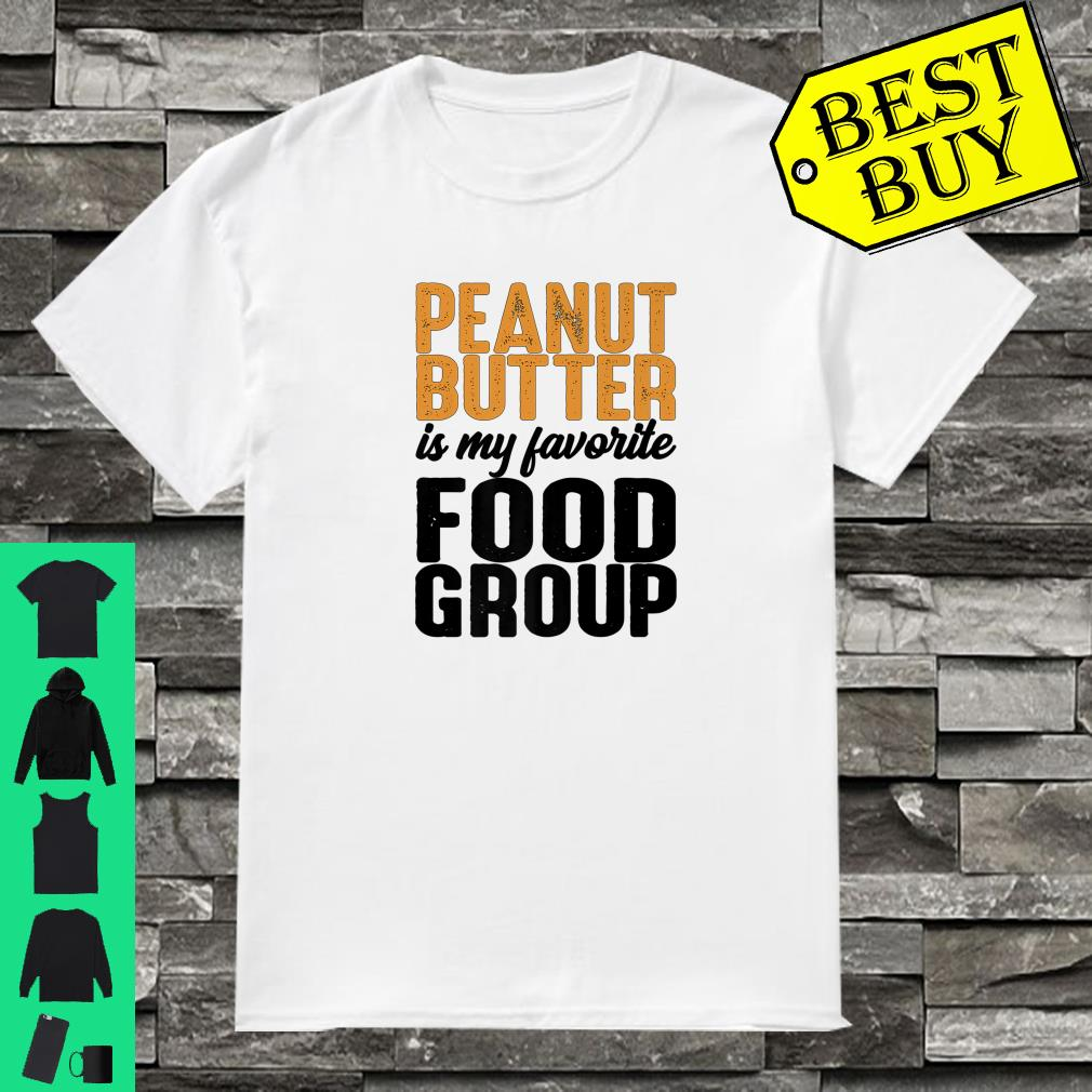 Peanut Butter Is My Favorite Food Group shirt