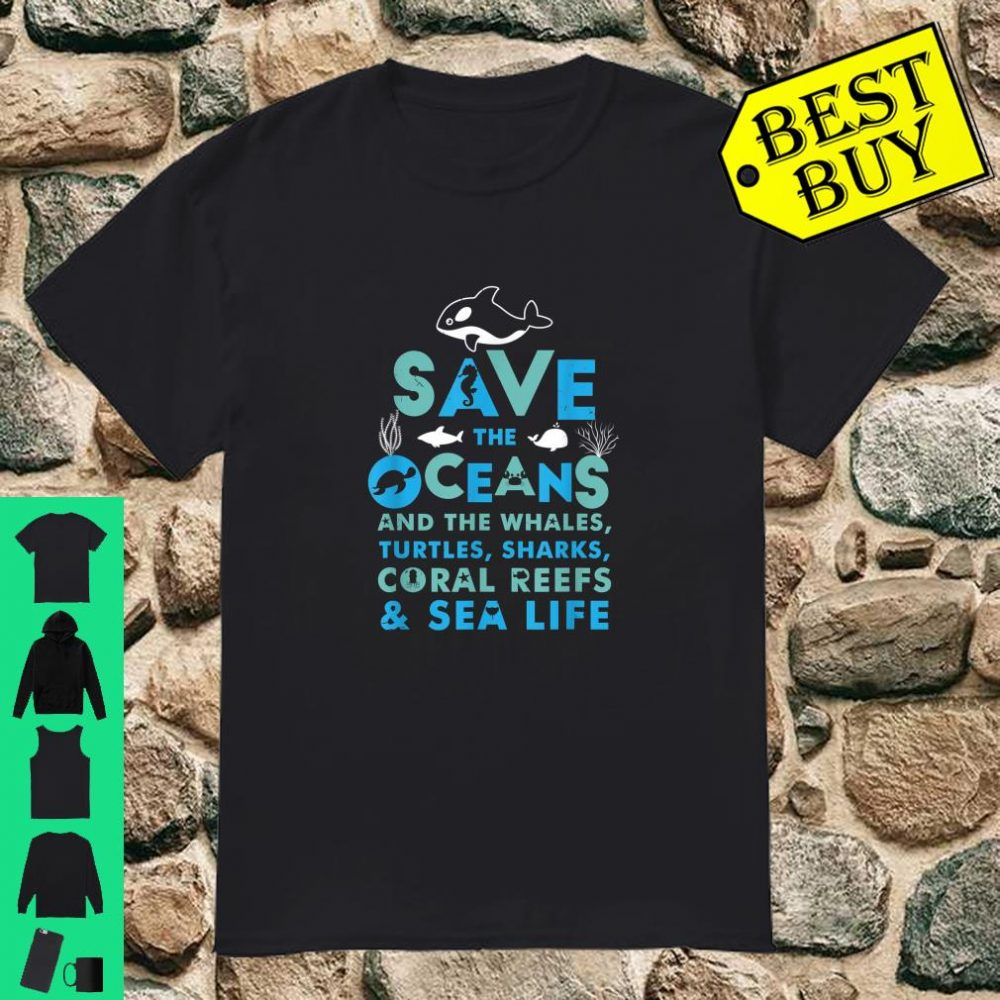 Save the Oceans And the Whales Turtles Sharks Coral Reefs Sea Life shirt