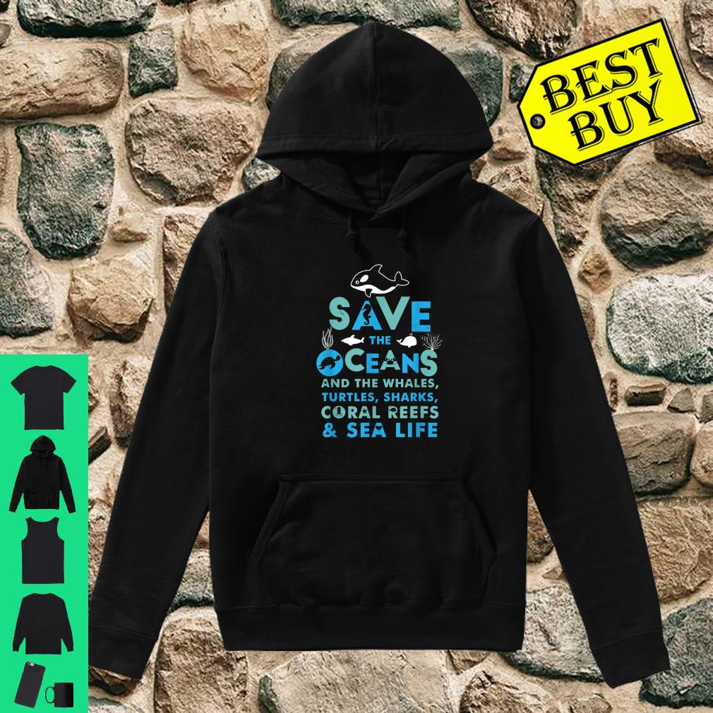 Save the Oceans And the Whales Turtles Sharks Coral Reefs Sea Life shirt hoodie