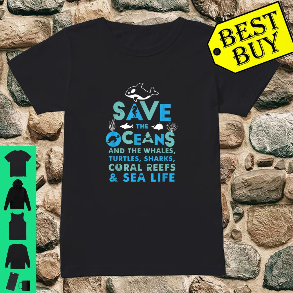 Save the Oceans And the Whales Turtles Sharks Coral Reefs Sea Life shirt ladies tee