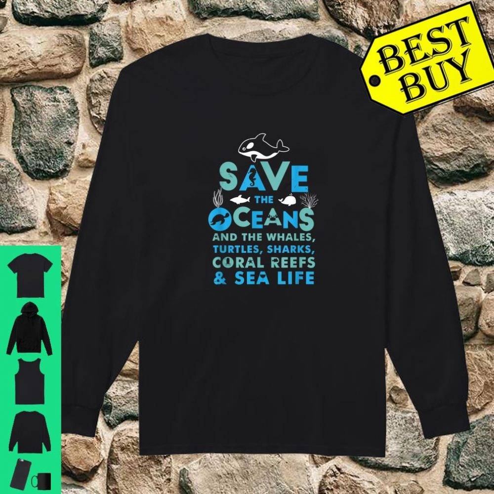 Save the Oceans And the Whales Turtles Sharks Coral Reefs Sea Life shirt long sleeved
