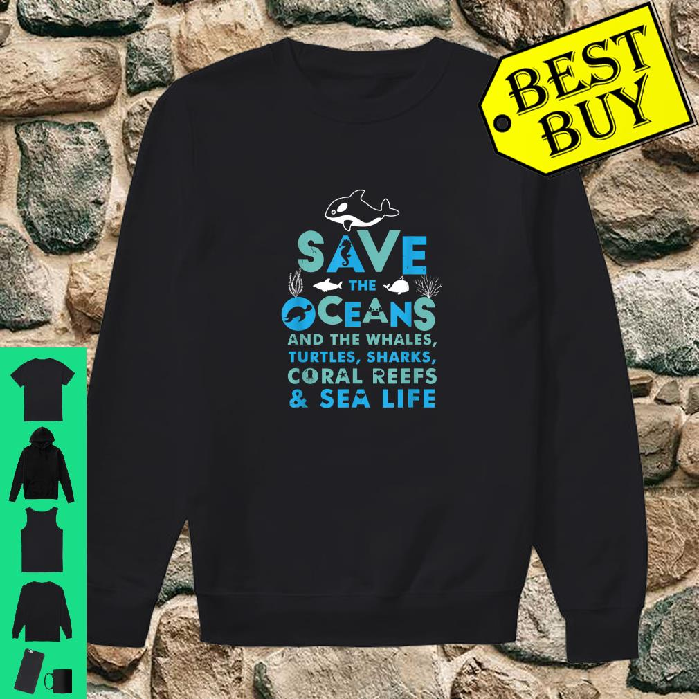 Save the Oceans And the Whales Turtles Sharks Coral Reefs Sea Life shirt sweater