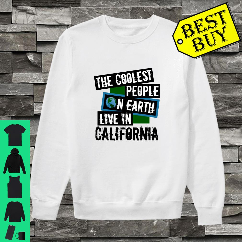 The Coolest People on Earth Live in California State Pride shirt sweater