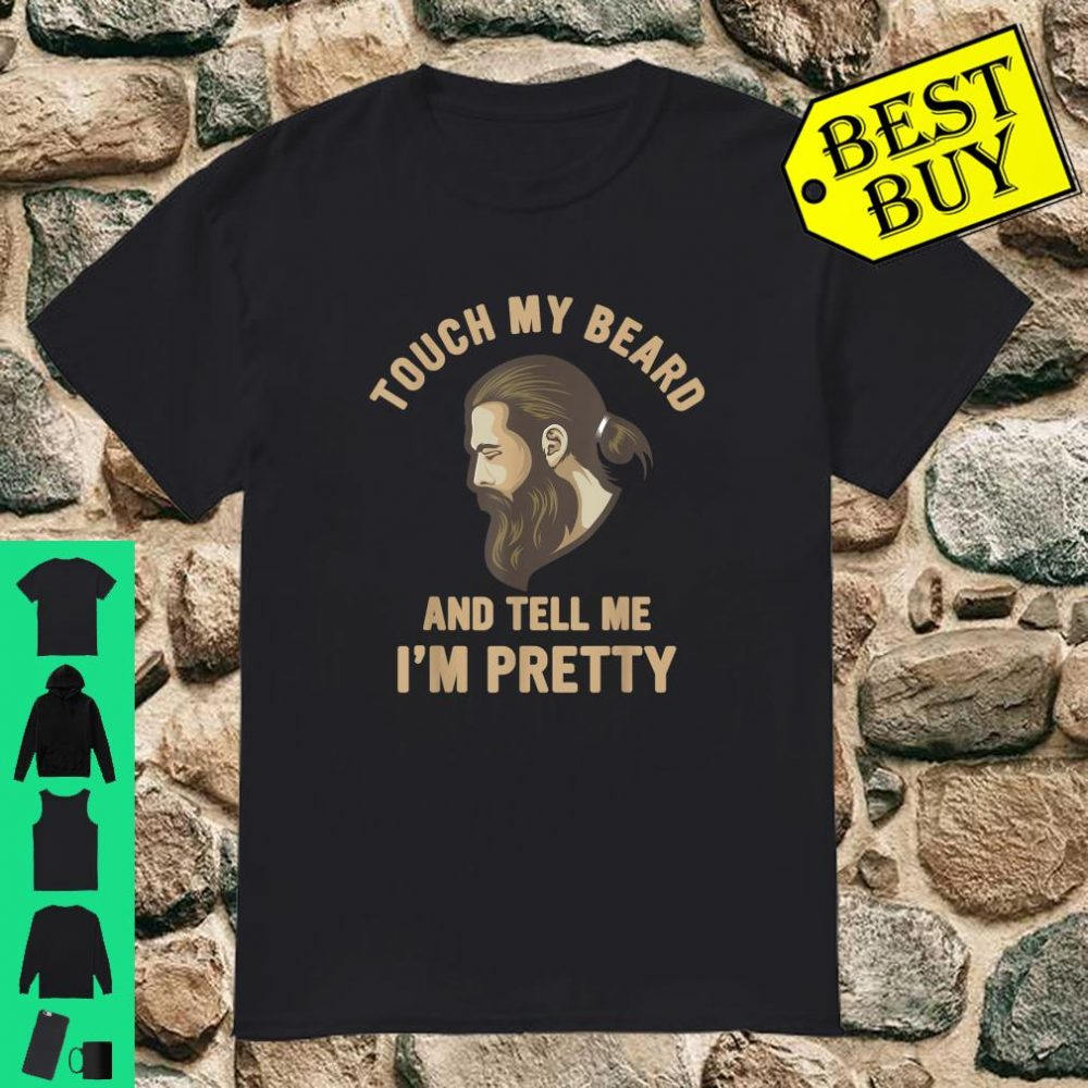 Touch My Beard And Tell Me I'm Pretty Gift for Bearded shirt