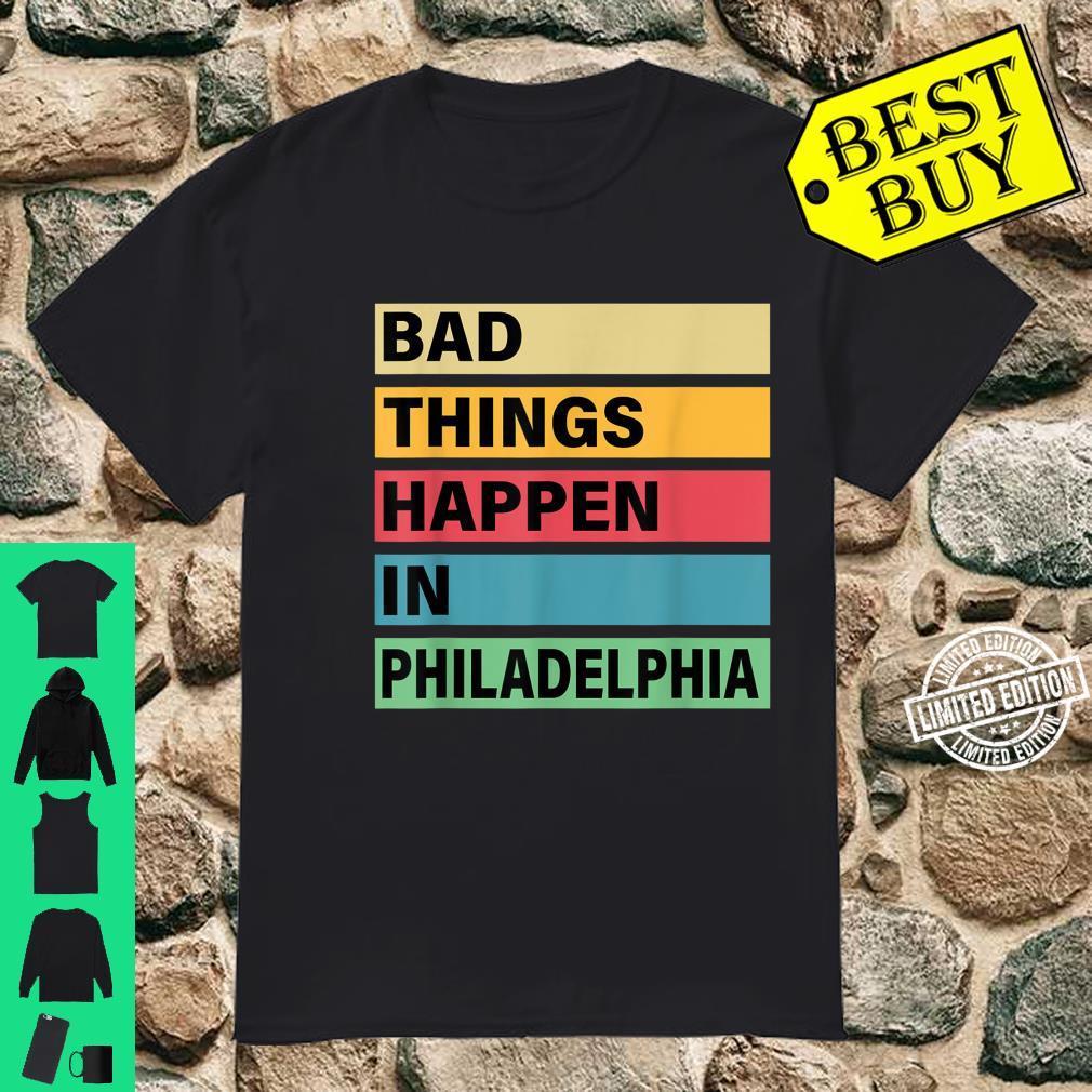 Trump Bad Things Happen In Philadelphia Shirt