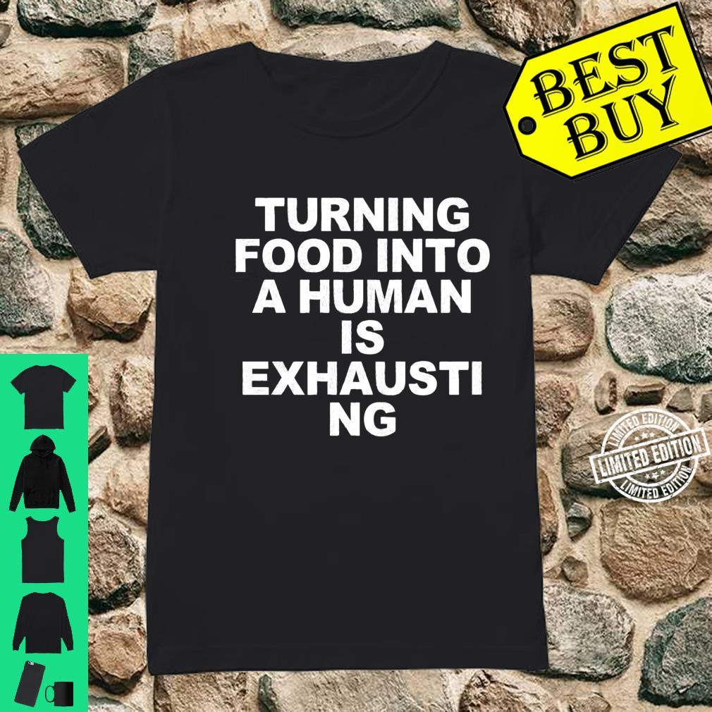 Turning Food Into A Human is Exhausting, for Dad Shirt ladies tee