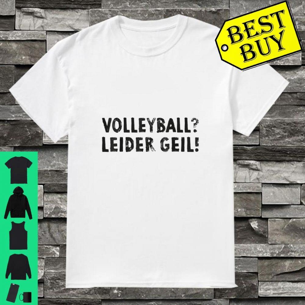 Volleyball Leider geil Shirt