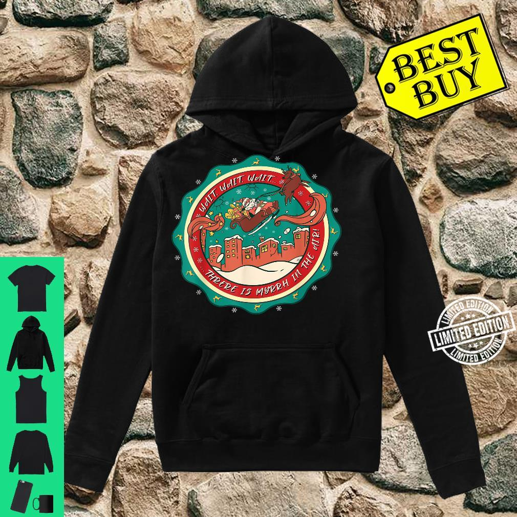 Wait there is myrrh in the air christmas xmas Shirt hoodie