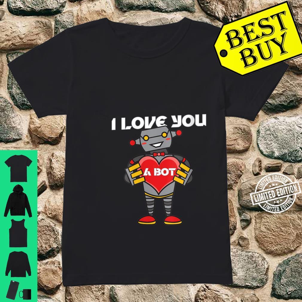 Womens I Love You a Bot Robot Shirt ladies tee