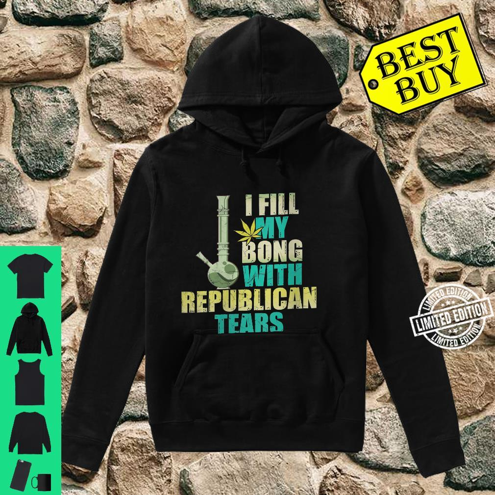 Womens I fill my bong with rebublican tears Shirt hoodie