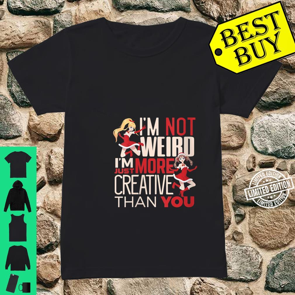 Womens Japanese anime Im not weird I am just more creative Shirt ladies tee