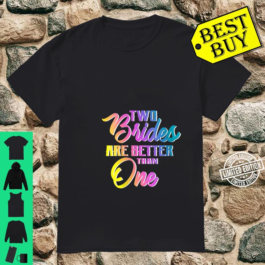 Womens Two Brides Are Better Than One Lesbian Wedding LGBT Shirt